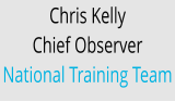 Chris Kelly  Chief Observer National Training Team